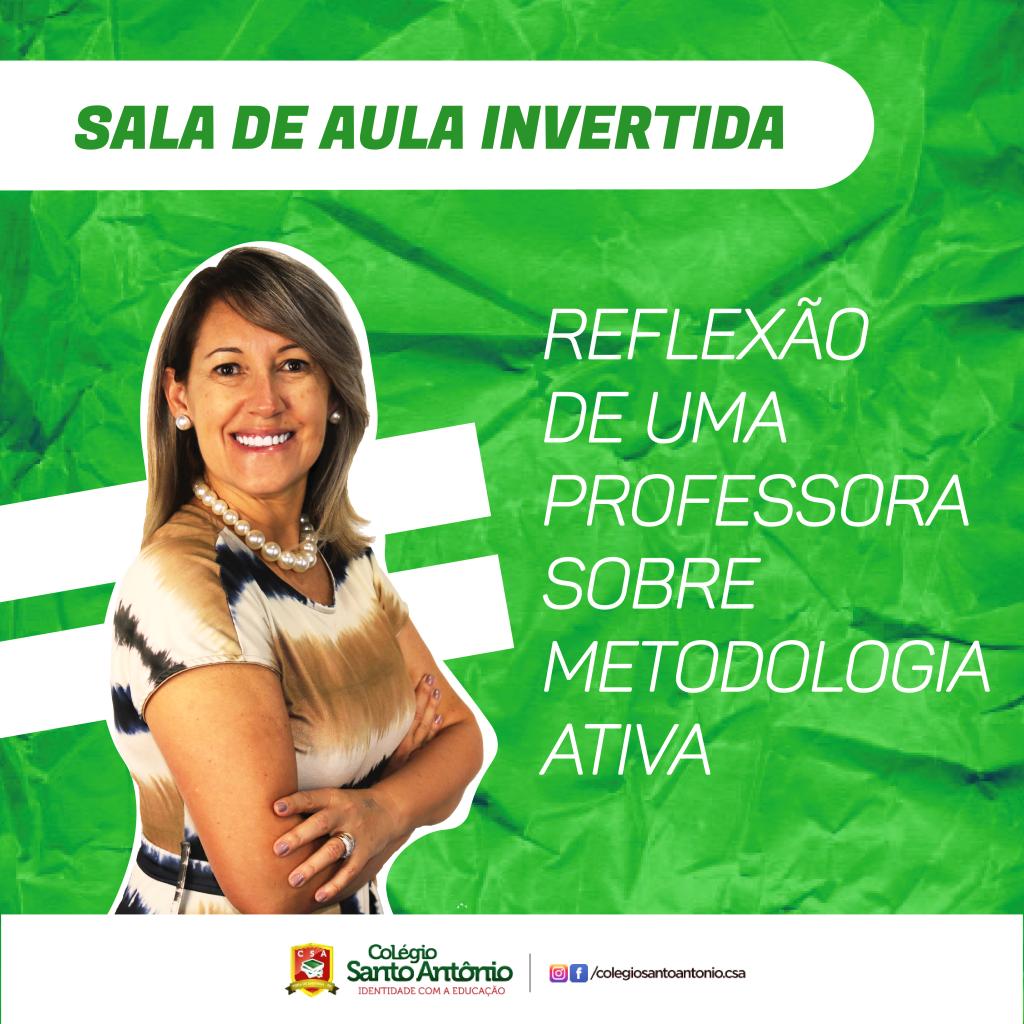 REFLEXÃO DE UMA PROFESSORA SOBRE METODOLOGIA ATIVA – SALA DE AULA INVERTIDA